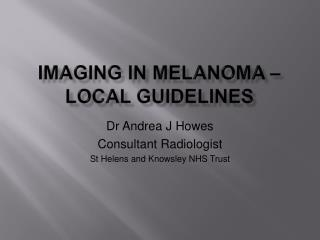 IMAGING IN MELANOMA   local guidelines