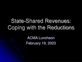 state-shared revenues: coping with the reductions