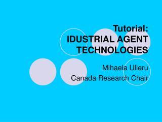 Tutorial: IDUSTRIAL AGENT TECHNOLOGIES