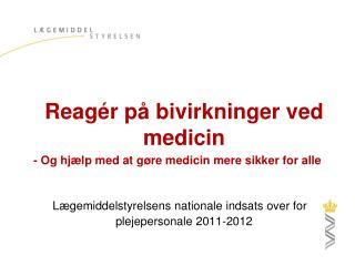 Reag r p  bivirkninger ved medicin - Og hj lp med at g re medicin mere sikker for alle   L gemiddelstyrelsens nationale