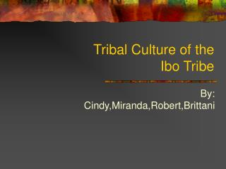 Tribal Culture of the  Ibo Tribe