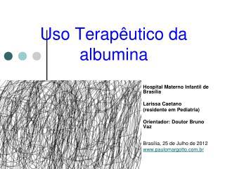 Uso Terap utico da albumina