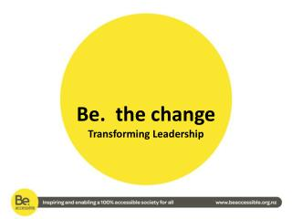 Be.  the change Transforming Leadership