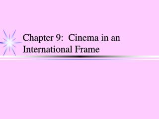 Chapter 9:  Cinema in an International Frame