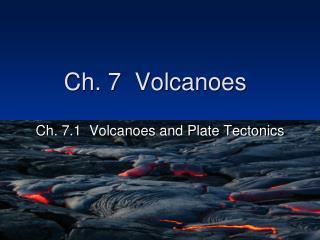 Ch. 7  Volcanoes