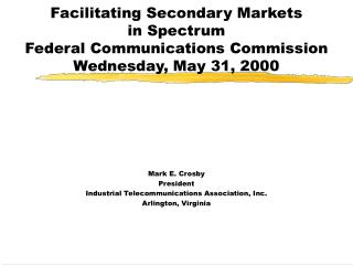 facilitating secondary markets  in spectrum federal communications commission wednesday, may 31, 2000