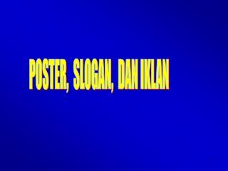 POSTER,  SLOGAN,  DAN IKLAN
