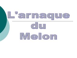 Larnaque du Melon