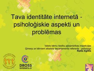 Tava identitate interneta - psihologiskie aspekti un problemas