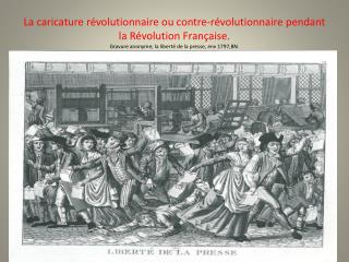 La caricature r volutionnaire ou contre-r volutionnaire pendant la R volution Fran aise. Gravure anonyme; la libert  de