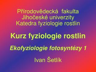 Pr rodovedeck   fakulta  Jihocesk  univerzity Katedra fyziologie rostlin  Kurz fyziologie rostlin  Ekofyziologie fotosyn