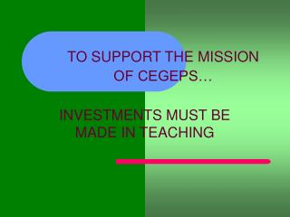 TO SUPPORT THE MISSION  OF CEGEPS