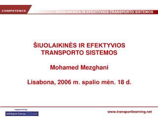 IUOLAIKINES IR EFEKTYVIOS TRANSPORTO SISTEMOS   Mohamed Mezghani  Lisabona, 2006 m. spalio men. 18 d.