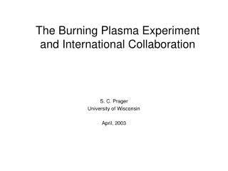 The Burning Plasma Experiment and International Collaboration