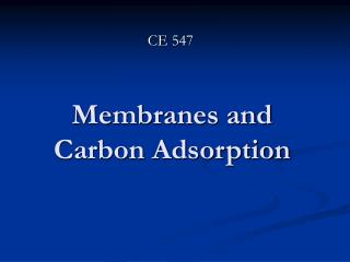 Membranes and Carbon Adsorption