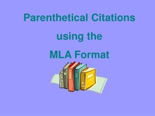 Parenthetical Citations   using the  MLA Format