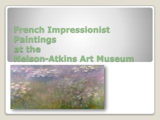 French Impressionist Paintings  at the  Nelson-Atkins Art Museum