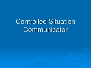 Controlled Situation Communicator