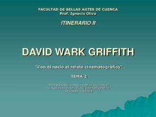 FACULTAD DE BELLAS ARTES DE CUENCA Prof. Ignacio Oliva  ITINERARIO II   DAVID WARK GRIFFITH