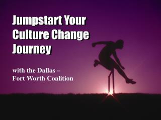 Jumpstart Your Culture Change Journey