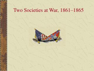 Two Societies at War, 1861 1865