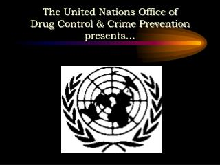 The United Nations Office of  Drug Control  Crime Prevention  presents