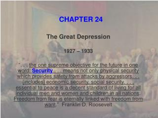 The Great Depression             1927   1933   . . . the one supreme objective for the future in one word: Security . .