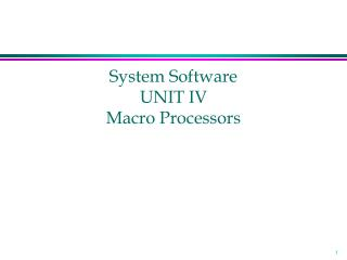 System Software UNIT IV Macro Processors
