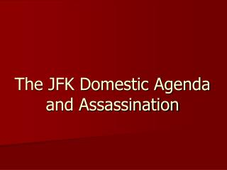 The JFK Domestic Agenda and Assassination