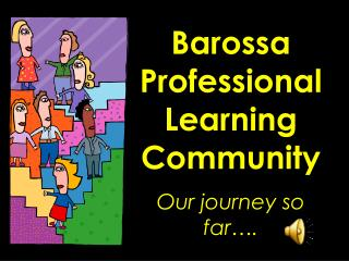 Barossa Professional Learning Community Our journey so far .