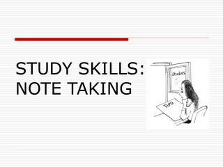 STUDY SKILLS:  NOTE TAKING