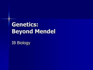 Genetics: Beyond Mendel