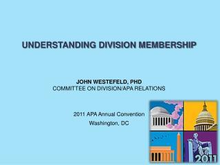 UNDERSTANDING DIVISION MEMBERSHIP    JOHN WESTEFELD, PHD COMMITTEE ON DIVISION