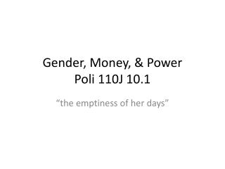 Gender, Money,  Power Poli 110J 10.1