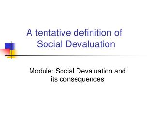 A tentative definition of         Social Devaluation