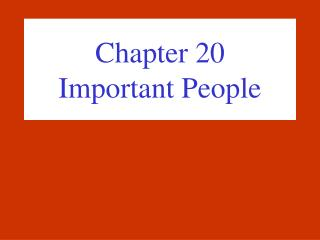 Chapter 20  Important People