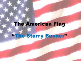The American Flag   The Starry Banner