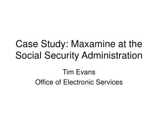 Case Study: Maxamine at the Social Security Administration