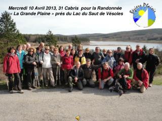 Mercredi 10 Avril 2013, 31 Cabris  pour la Randonn e     La Grande Plaine   pr s du Lac du Saut de V soles