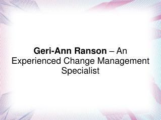 Geri-Ann Ranson – Experienced Change Management Specialist