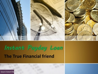 Instant Payday Loan - The True Financial friend