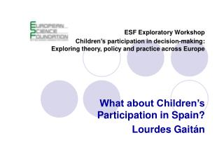 ESF Exploratory Workshop Children s participation in decision-making:  Exploring theory, policy and practice across Euro