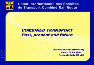 COMBINED TRANSPORT Past, present and future                          Europe-Asia Intermodality