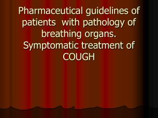 Pharmaceutical guidelines of patients  with pathology of breathing organs. Symptomatic treatment of COUGH
