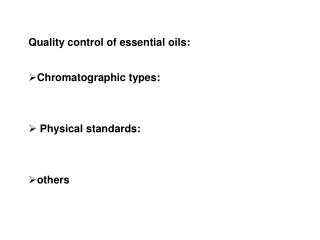 Quality control of essential oils:   Chromatographic types:     Physical standards:    others