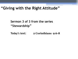 Sermon 3 of 3 from the series  Stewardship           Today s text: 2 Corinthians  9:6-8