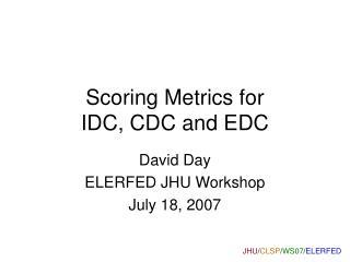 Scoring Metrics for IDC, CDC and EDC