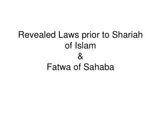Revealed Laws prior to Shariah of Islam    Fatwa of Sahaba