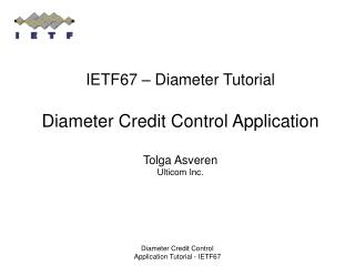 ietf67   diameter tutorial  diameter credit control application  tolga asveren ulticom inc.