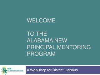 WELCOME   TO THE Alabama New Principal Mentoring Program